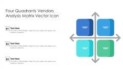 Four Quadrants Vendors Analysis Matrix Vector Icon Ppt PowerPoint Presentation Styles Deck PDF