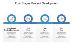 Four Stages Product Development Ppt PowerPoint Presentation Gallery Slideshow Cpb