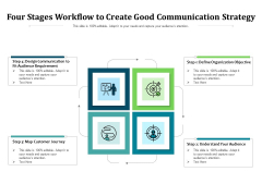 Four Stages Workflow To Create Good Communication Strategy Ppt PowerPoint Presentation Gallery Guide PDF