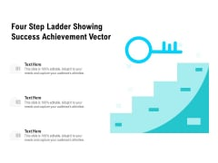 Four Step Ladder Showing Success Achievement Vector Ppt PowerPoint Presentation Icon Ideas PDF
