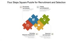 Four Steps Square Puzzle For Recruitment And Selection Ppt PowerPoint Presentation Icon Infographic Template PDF