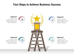 Four Steps To Achieve Business Success Ppt PowerPoint Presentation Summary Guide