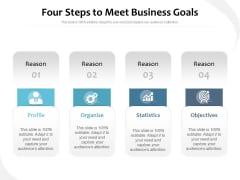 Four Steps To Meet Business Goals Ppt PowerPoint Presentation File Summary PDF
