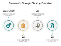 Framework Strategic Planning Education Ppt PowerPoint Presentation Layouts Visuals Cpb