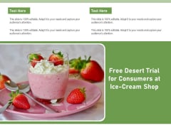 Free Desert Trial For Consumers At Ice Cream Shop Ppt PowerPoint Presentation Gallery Introduction PDF