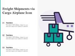 Freight Shipments Via Cargo Airplane Icon Ppt PowerPoint Presentation Gallery Slide PDF