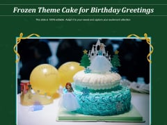 Frozen Theme Cake For Birthday Greetings Ppt PowerPoint Presentation Model Graphics Design PDF