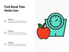Fruit Break Time Vector Icon Ppt PowerPoint Presentation File Samples PDF