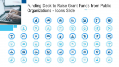 Funding Deck To Raise Grant Funds From Public Organizations Icons Slide Ppt Layouts Themes PDF