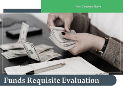 Funds Requisite Evaluation Ppt PowerPoint Presentation Complete Deck With Slides
