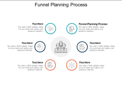Funnel Planning Process Ppt PowerPoint Presentation Slides Templates Cpb