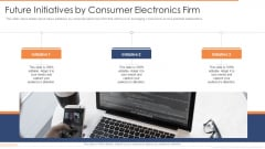 Future Initiatives By Consumer Electronics Firm Ppt Gallery Guide PDF