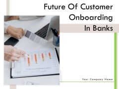 Future Of Customer Onboarding In Banks Ppt PowerPoint Presentation Complete Deck With Slides
