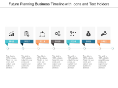 Future Planning Business Timeline With Icons And Text Holders Ppt PowerPoint Presentation Ideas Sample