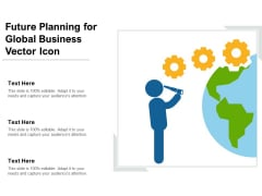 Future Planning For Global Business Vector Icon Ppt PowerPoint Presentation File Slides PDF
