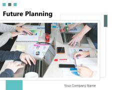Future Planning Plan Goals Ppt PowerPoint Presentation Complete Deck