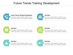 Future Trends Training Development Ppt PowerPoint Presentation Slides Professional Cpb