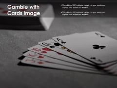 Gamble With Cards Image Ppt PowerPoint Presentation File Show