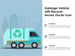 Garbage Vehicle With Recycle Arrows Vector Icon Ppt PowerPoint Presentation Gallery Example Introduction PDF