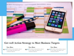 Get Well Action Strategy To Meet Business Targets Ppt PowerPoint Presentation Styles Graphic Images PDF