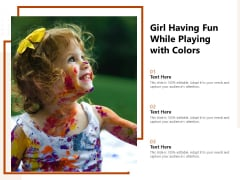 Girl Having Fun While Playing With Colors Ppt PowerPoint Presentation Infographics Slides PDF