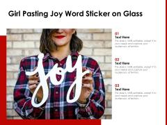 Girl Pasting Joy Word Sticker On Glass Ppt PowerPoint Presentation Layouts Brochure PDF