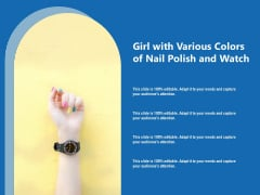 Girl With Various Colors Of Nail Polish And Watch Ppt PowerPoint Presentation Gallery Microsoft PDF