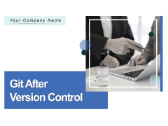 Git After Version Control Ppt PowerPoint Presentation Complete Deck With Slides