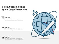 Global Goods Shipping By Air Cargo Vector Icon Ppt PowerPoint Presentation Professional Files PDF