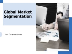 Global Market Segmentation Ppt PowerPoint Presentation Complete Deck With Slides