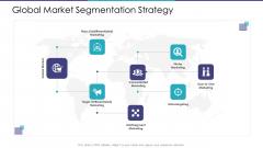 Global Market Segmentation Strategy Ppt Portfolio Aids PDF