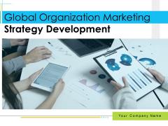 Global Organization Marketing Strategy Development Ppt PowerPoint Presentation Complete Deck With Slides