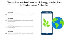 Global Renewable Sources Of Energy Vector Icon For Environment Protection Ppt Pictures Icon PDF