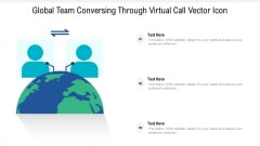 Global Team Conversing Through Virtual Call Vector Icon Ppt PowerPoint Presentation Gallery Brochure PDF