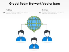 Global Team Network Vector Icon Ppt PowerPoint Presentation Pictures Guidelines PDF