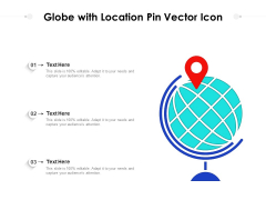 Globe With Location Pin Vector Icon Ppt PowerPoint Presentation Gallery Smartart PDF