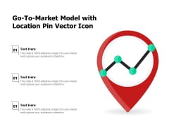 Go To Market Model With Location Pin Vector Icon Ppt PowerPoint Presentation Model Visuals PDF