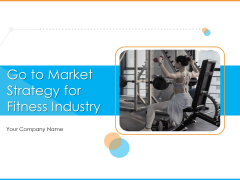 Go To Market Strategy For Fitness Industry Ppt PowerPoint Presentation Complete Deck With Slides