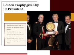 Golden Trophy Given By US President Ppt PowerPoint Presentation Model Diagrams PDF