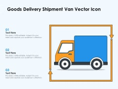 Goods Delivery Shipment Van Vector Icon Ppt PowerPoint Presentation Icon Ideas PDF