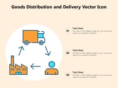 Goods Distribution And Delivery Vector Icon Ppt PowerPoint Presentation File Master Slide PDF