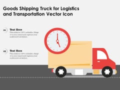 Goods Shipping Truck For Logistics And Transportation Vector Icon Ppt PowerPoint Presentation Infographics Graphics Design PDF