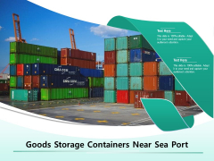 Goods Storage Containers Near Sea Port Ppt PowerPoint Presentation Infographic Template File Formats PDF