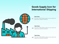 Goods Supply Icon For International Shipping Ppt PowerPoint Presentation File Templates PDF