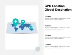 Gps Location Global Destination Ppt PowerPoint Presentation Ideas Template
