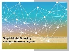 Graph Model Showing Relation Between Objects Ppt PowerPoint Presentation Summary Graphics Tutorials