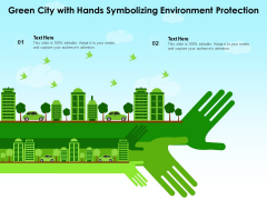 Green City With Hands Symbolizing Environment Protection Ppt PowerPoint Presentation Portfolio Graphics Design PDF