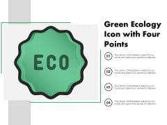 Green Ecology Icon With Four Points Ppt Powerpoint Presentation Model Diagrams