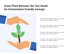 Green Plant Between The Two Hands For Environment Friendly Concept Ppt PowerPoint Presentation Ideas Graphics Download PDF