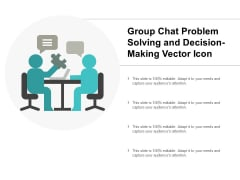 Group Chat Problem Solving And Decision Making Vector Icon Ppt PowerPoint Presentation Model Example